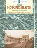 Historic Kilsyth: Archaeology and Development (Historic Scotland) (Scottish Burgh Survey), Gordon Ewart, Dennis Gallagher, E. Patrica Dennison, Laura Stewart, 1902771575
