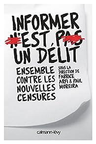 Informer n'est pas un délit. Ensemble contre les nouvelles censures par Fabrice Arfi
