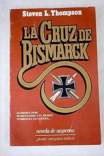 LA CRUZ DE BISMARCK. Alemania debe reunificarse o el mundo terminará en guerra: Amazon.es: Steven L. Thompson: Libros