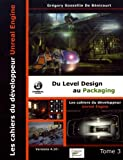 Les cahiers d'Unreal Engine : Tome 3, Du Level Design au Packaging