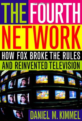 Download The Fourth Network: How FOX Broke the Rules and Reinvented Television PDF