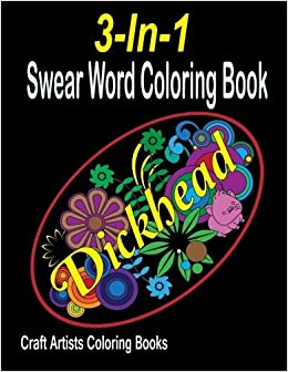 Amazon 3 In 1 Swear Word Coloring Book 75 Sweary Designs I Dont Give A Damn Badass Words Four Letter Hilarious