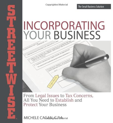 Streetwise Incorporating Your Business: From Legal Issues to Tax Concerns, All You Need to Establish and Protect Your Business