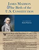 img - for James Madison & the Birth of the U.S. Constitution book / textbook / text book