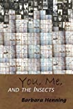 You, Me and the Insects, Barbara Henning, 0972066268