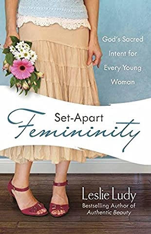Set-Apart Femininity: God's Sacred Intent for Every Young Woman - Goldstone Set