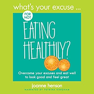 What's Your Excuse for Not Eating Healthily? Audiobook