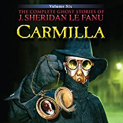Carmilla: The Complete Ghost Stories of J. Sheridan Le Fanu (2 of 30)
