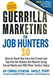 Guerrilla Marketing for Job Hunters 3.0: How to Stand Out from the Crowd and Tap Into the Hidden Job Market using Social Media and 999 other Tactics Today, Jay Conrad Levinson, David E. Perry, 1118019091