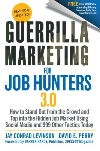 Guerrilla Marketing For Job Hunters 3 0  How To Stand Out From The Crowd And Tap Into The Hidden Job Market Using Social Media And 999 Other Tactics Today
