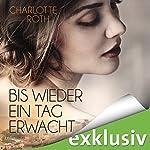 Bis wieder ein Tag erwacht | Charlotte Roth