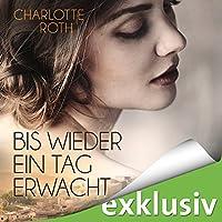 Bis wieder ein Tag erwacht Hörbuch von Charlotte Roth Gesprochen von: Elisabeth Günther