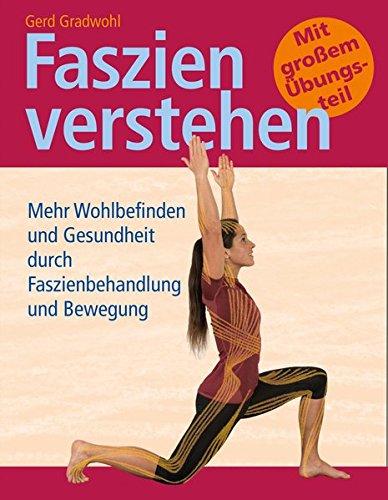 Faszien verstehen: Mehr Wohlbefinden und Gesundheit durch Faszienbehandlung und Bewegung