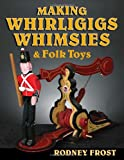 Making Whirligigs, Whimsies, and Folk Toys, Rodney Frost, 0811708071