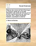 Défense des Colons de Saint-Domingue; Ou Examen Rapide de la Nouvelle Déclaration des Droits de L'Homme, en Ce Qu'Elle a Particulièrement de Relatif, J. Marie de Bordes, 1171448090