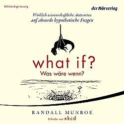 What if? Was wäre wenn? Wirklich wissenschaftliche Antworten auf absurde hypothetische Fragen