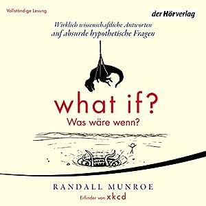 What if? Was wäre wenn? Wirklich wissenschaftliche Antworten auf absurde hypothetische Fragen Hörbuch