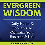 Evergreen Wisdom: Daily Habits & Thoughts to Optimize Your Business & Life | Joe Fier,Matt Wolfe