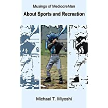 About Sports and Recreation (Musings of MediocreMan)