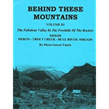 Behind These Mountains, Volume III: The Fabulous Valley In The Foothills Of The Rockies