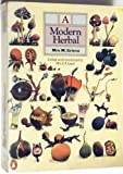 A Modern Herbal: The Medicinal,Culinary,Cosmetic And Economic Properties,Cultivation And Folklore of Herbs,Grasses,Fungi,Shrubs And Trees with All Their Modern Scientific Uses (Penguin Handbooks)