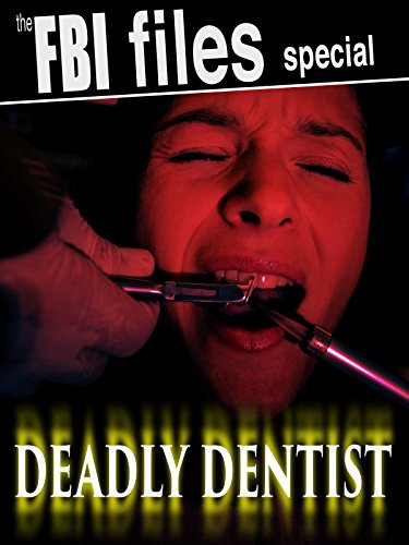 The FBI Files Special – Deadly Dentist