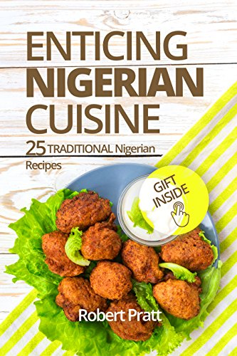 Enticing Nigerian Cuisine: 25 Traditional Nigerian Recipes by Robert Pratt