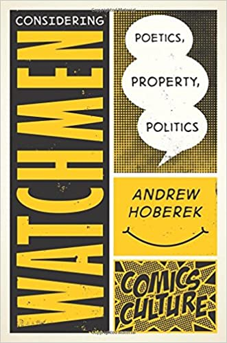 Considering Watchmen: Poetics, Property, Politics (Comics