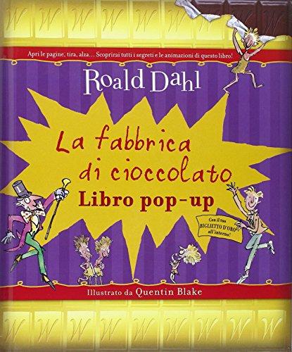 La fabbrica di cioccolato. Libro pop-up. Ediz. illustrata Roald Dahl
