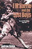 J M Barrie and the Lost Boys: The Real Story Behind Peter Pan