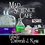 Mad Science Café | Chris Dolley,Marie Brennan,Brenda W. Clough,Madeleine E. Robins,David D. Levine,Nancy Jane Moore,Judith Tarr,Deborah J. Ross (editor),Jeffrey A. Carver