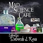 Mad Science Café | Chris Dolley,Marie Brennan,Brenda W. Clough,Madeleine E. Robins,David D. Levine,Nancy Jane Moore,Judith Tarr,Deborah J. Ross (editor),Jeffrey A. Carver