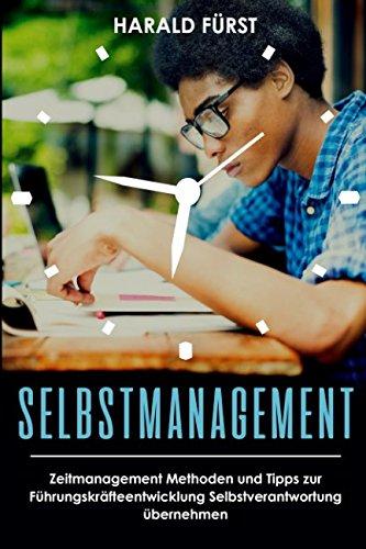 SELBSTMANAGEMENT: Zeitmanagement Methoden und Tipps zur Führungskräfteentwicklung Selbstverantwortung übernehmen