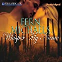 Whisper My Name Audiobook by Fern Michaels Narrated by Emily Durante