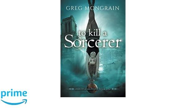To Kill A Sorcerer (Immortal Montero Book 1): Amazon.es ...