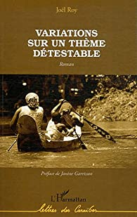 Variations Sur un Thème Detestable Roman par Joël Roy