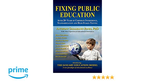 A New Paradigm Of Public Education >> Fixing Public Education Phd Dr Anthony Dallmann Jones