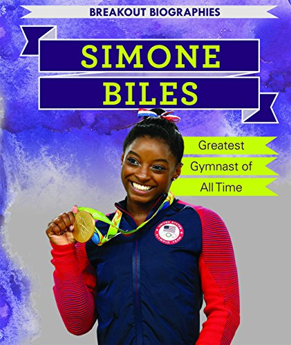 Simone Biles  Greatest Gymnast Of All Time  Breakout Biographies