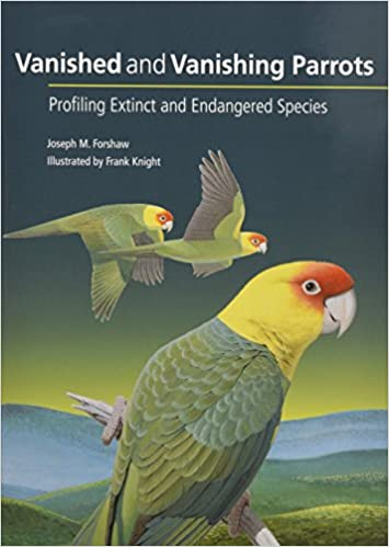 vanished and vanishing parrots profiling extinct and endangered