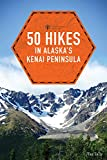 50 Hikes in Alaska s Kenai Peninsula (2nd Edition)  (Explorer s 50 Hikes)