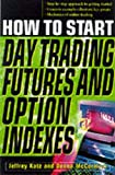 img - for How To Start Day Trading Futures, Options, and Indices book / textbook / text book