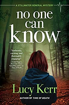 No One Can Know: A Stillwater General Mystery by [Lucy Kerr]
