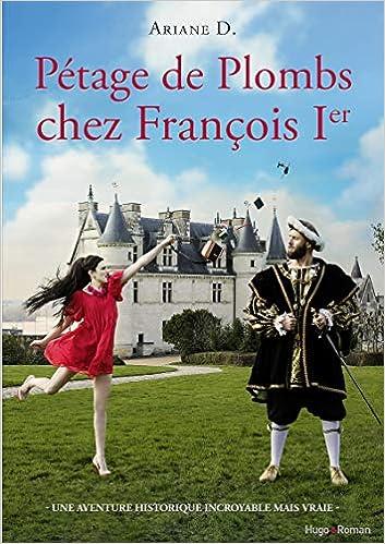 Amazon Fr Petage De Plombs Chez Francois Ier Ariane D