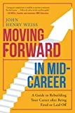 img - for Moving Forward in Mid-Career: A Guide to Rebuilding Your Career after Being Fired or Laid Off book / textbook / text book