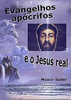 Evangelhos apócrifos e o Jesus real por [Sader, Moacir]