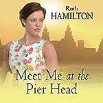 Meet Me at the Pier Head   Ruth Hamilton