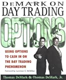 img - for DeMark On Day Trading Options: Using Options to Cash in on the Day Trading Phenomenon by DeMark, Day, DeMark, Thomas published by McGraw-Hill Professional (1999) book / textbook / text book