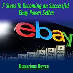 7 Steps to Becoming a Successful Ebay Powerseller