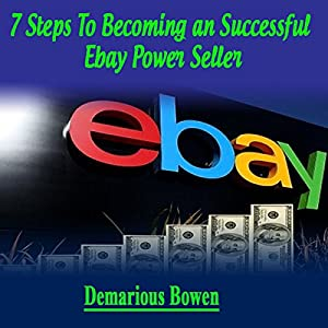 7 Steps to Becoming a Successful Ebay Powerseller Audiobook