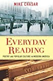 Everyday Reading : Poetry and Popular Culture in Modern America, Chasar, Mike, 0231158653